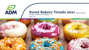 PART 1 of 3 - ADM Sweet Bakery Trends 2021 (incl Impact of COVID-19) - download