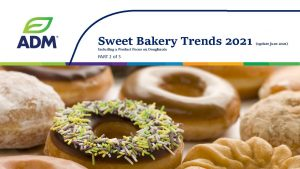 PART 2 of 3 - ADM Sweet Bakery Trends 2021 (incl Impact of COVID-19) download