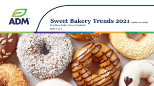 PART 3 of 3 - ADM Sweet Bakery Trends 2021 (incl Impact of COVID-19) download